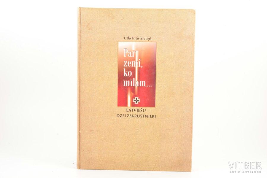 """Udo Intis Sietiņš, """"Par zemi, ko mīlam"""", Latviešu dzelzskrustnieki, 2005, SIA Jelgavas tipogrāfija, Riga, 304 pages, notes in book, 29.3 x 20.5 cm"""