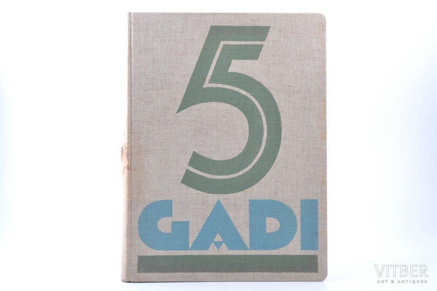 """Pieci gadi. 1934.-15.V.-1939"", edited by R. Bērziņš-Valdess, S. Vidbergs, 1939, Pagalms, Riga, 238 pages, damaged spine, 31.3 x 22.8 cm"