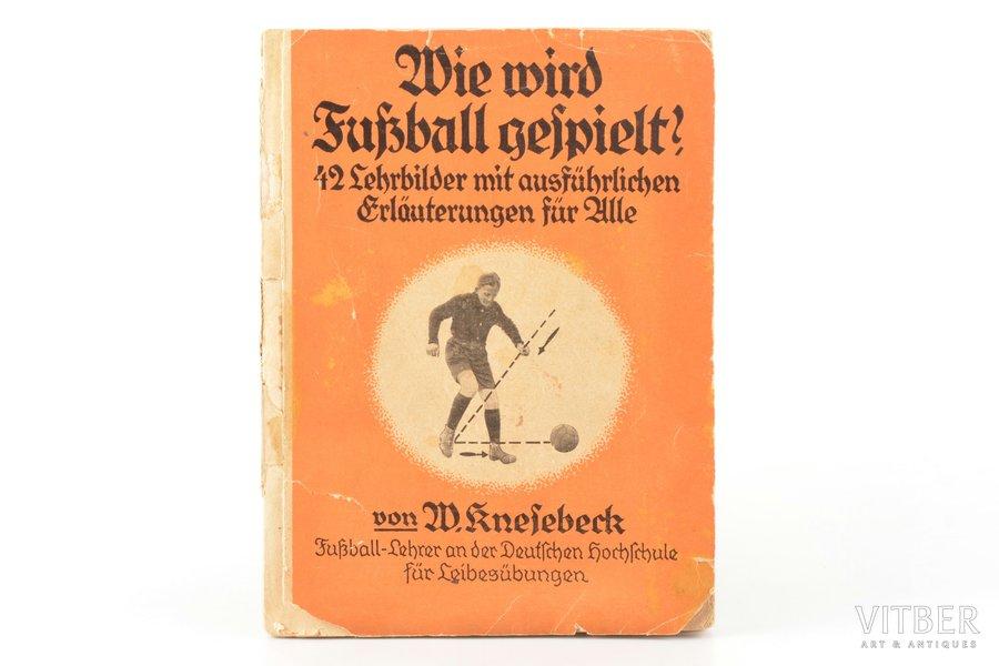 """Willi Knesebeck, """"Wie wird Fussball gespielt? Die Technik des Fußballspiels in Bild und Wort"""", 1923, Dieck & Co Sportverlag, Stuttgart, 31 pages, damaged title page, illustrations on separate pages, 15.5 x 11.5 cm"""
