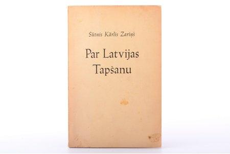 """Sūtnis Kārlis Zariņš, """"Par Latvijas tapšanu"""", WITH AUTHOR'S AUTOGRAPH, īsas atmiņas, 1945, Stockholm, 35 pages, Ivar Haeggströms Boktryckeri AB, 20.5 x 13.6 cm, author's portrait before title page; stain on the last page and back cover"""