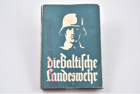 """Die Baltische Landeswehr im Befreiungskampf gegen den Bolschewismus"", ein Gedenkbuch, hrsg. vom Baltischen Landeswehrverein, 1939, Ernst Plates, Riga, 233 pages, illustrations on separate pages, 21 x 14.7 cm, 3 maps on separate sheets"