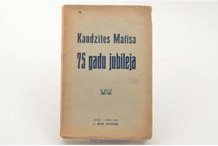 """""""Kaudzītes Matīsa 75 gadu jubileja"""", AUTOGRAPH, 1924, O. Jēpes apgādībā, Rīga - Cēsis, 164 pages, with author's portrait, 20 x 13.5 cm"""