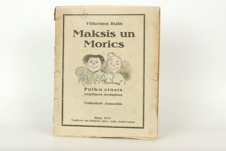 """V.Bušs, """"Maksis un Morics - puiku stāsts septiņos nedarbos"""", 1932 g., Verlag F.Willmy, Rīga, 62 lpp."""