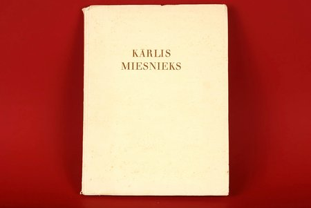 """Artūra Bērziņa un J.Dombrovska apcerējumi, """"Kārlis Miesnieks"""", 1939 г., Verlag F.Willmy, Рига, 72 +24 ilustrācijas стр."""